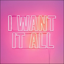 I Want It All Neon Sign