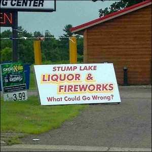 Liquor and Fireworks What Could Go Wrong