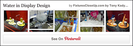 Water in Display Design FixturesCloseUp Pinterest Board