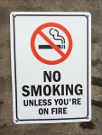 No Smoking Unless You're On Fire